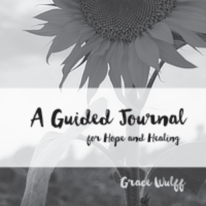 A Guided Journal for Hope and Healing