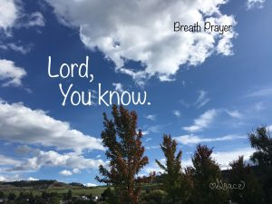 "Breath Prayer ""Lord, You Know"""